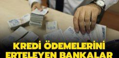 Kredi ve Kredi Kartı Borçlarını Erteleyen Bankalar Açıklandı